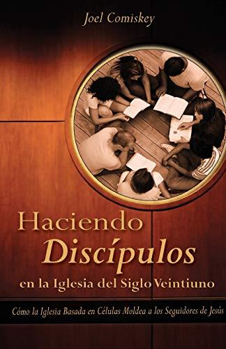 Haciendo Discipulos En La Iglesia del Siglo Veintiuno: Como La Iglesia Basada En Celulas Moldea a ...