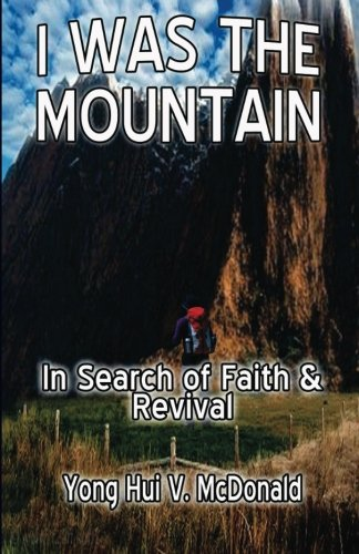 I Was the Mountain: In Search of Faith & Revival: Mcdonald, Yong
