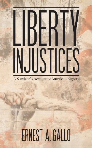 Liberty Injustices: A Survivor's Account of American Bigotry: Ernest A Gallo