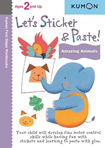 9781935800200: Let's Sticker & Paste: Amazing Animals (Kumon First Steps Workbooks)