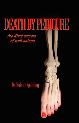9781935803034: Death by Pedicure: the dirty secrets of nail salons