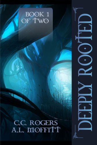 Deeply Rooted; Book 1 0f 2: Rogers, C. C. / Moffitt, A. L.