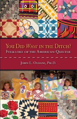 9781935806011: You Did What in the Ditch?: Folklore of the American Quilter