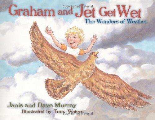 9781935806264: Graham and Jet Get Wet: The Wonders of Weather