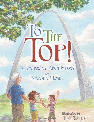 9781935806325: To the Top!: A Gateway Arch Story