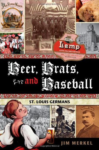9781935806349: Beer, Brats, and Baseball: St. Louis Germans