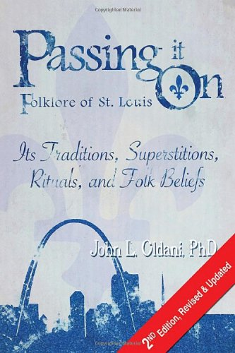 Passing It On: Folklore of St. Louis, Its Traditions, Superstitions, Rituals, and Folk Beliefs (2...