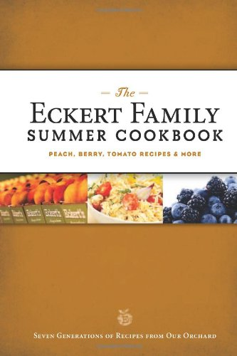 9781935806462: The Eckert Family Summer Cookbook: Peach, Tomato, Blackberry Recipes and More