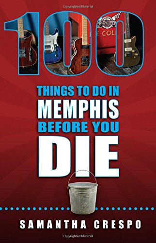 100 Things to Do in Memphis Before You Die (100 Things to Do In... Before You Die): Samantha Crespo