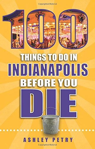 100 Things to Do in Indianapolis Before You Die: Ashley Petry