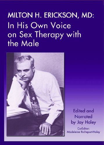 Milton H. Erickson,MD: In His Own Voice on Sex Therapy with the Male: Jay Haley; Madeleine ...