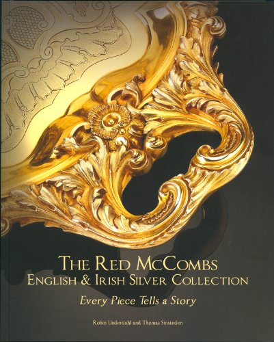 The Red McCombs English & Irish Silver Collection : Every Piece Tells a Story: Underdahl, Robin...
