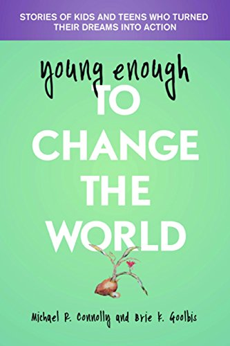 9781935826385: Young Enough to Change the World: Stories of Kids and Teens Who Turned Their Dreams Into Action