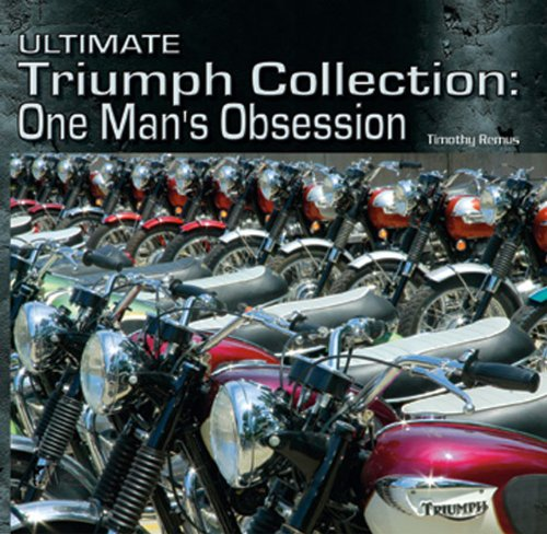 Ultimate Triumph Collection: One Man's Obsession (Illustrated History): Remus, Timothy