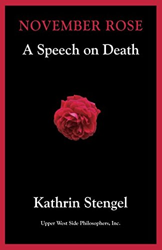 9781935830221: November Rose: A Speech on Death (Winner of the 2008 Independent Publisher Book Award)