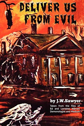 Deliver Us from Evil: True Cases of Haunted Houses and Demonic Attacks (Paperback): J F Sawyer