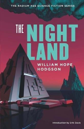 The Night Land: A Love Tale (The Radium Age Science Fiction Series): Hodgson, William Hope