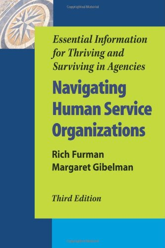 Navigating Human Service Organizations: Essential Information for: Rich Furman; Margaret