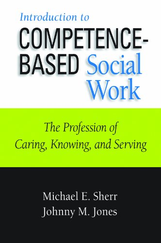 Introduction to Competence-Based Social Work: The Profession of Caring, Knowing, and Serving (...
