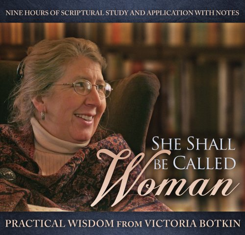 She Shall Be Called Woman: Practical Wisdom From Victoria Botkin: Victoria Botkin