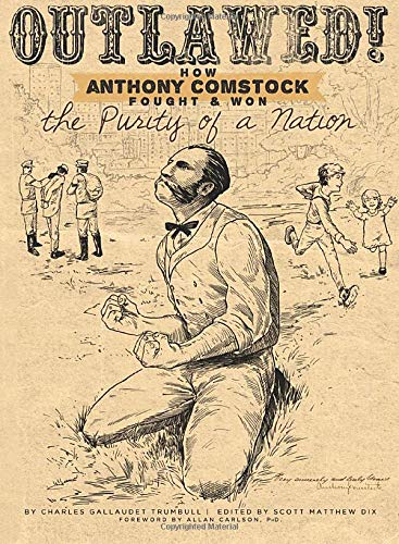 9781935877967: Outlawed!: How Anthony Comstock Fought and Won the Purity of a Nation