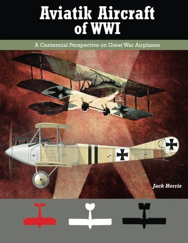 9781935881223: Aviatik Aircraft of WWI: A Centennial Perspective on Great War Airplanes (Great War Aviation Series) (Volume 10)