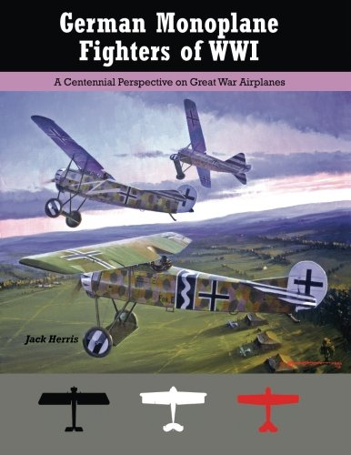 9781935881247: German Monoplane Fighters of WWI: A Centennial Perspective on Great War Airplanes: Volume 13 (Great War Aviation Centennial Series)