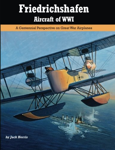 9781935881353: Friedrichshafen Aircraft of WWI: A Centennial Perspective on Great War Airplanes (Great War Aviation) (Volume 21)