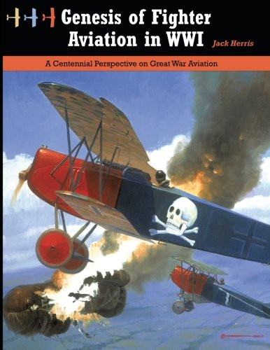 9781935881360: Genesis of Fighter Aviation in WWI: A Centennial Perspective on Great War Aviation (Great War Aviation Series) (Volume 20)