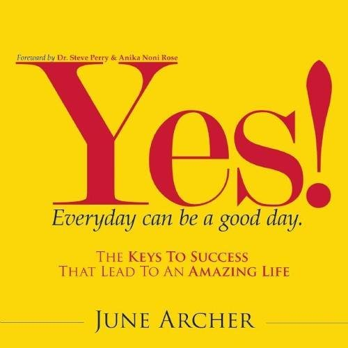 9781935883401: YES! Everyday Can Be a Good Day: The Keys to Success That Lead to an Amazing Life