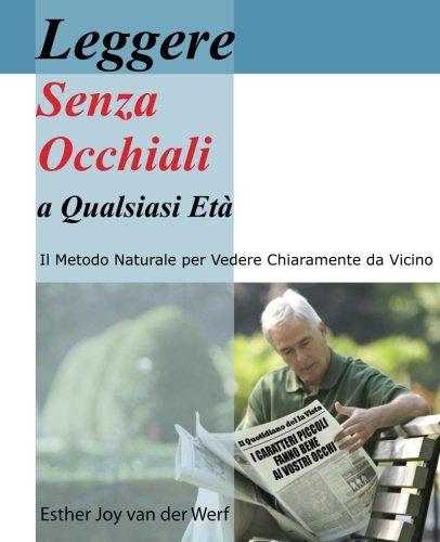 9781935894162: Leggere senza occhiali a qualsiasi eta': Il Modo Naturale Per Ottenere Una Vista Nitida Da Vicino (Italian Edition)
