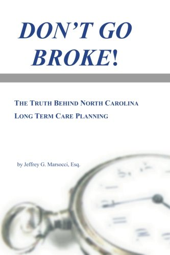 Don't Go Broke!: The Truth Behind North Carolina Long Term Care Planning: Jeffrey G. Marsocci ...