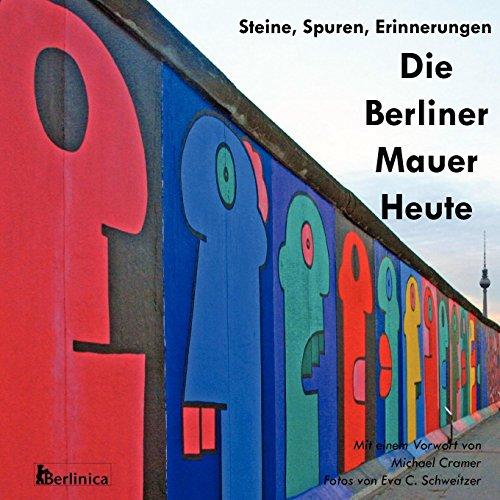 9781935902119: Die Berliner Mauer Heute: Steine, Spuren, Erinnerungen- Ein Foto-Reiseführer zu den Resten der Mauer seit dem Fall des Eisernen Vorhangs und dem Kalten Krieg (German Edition)