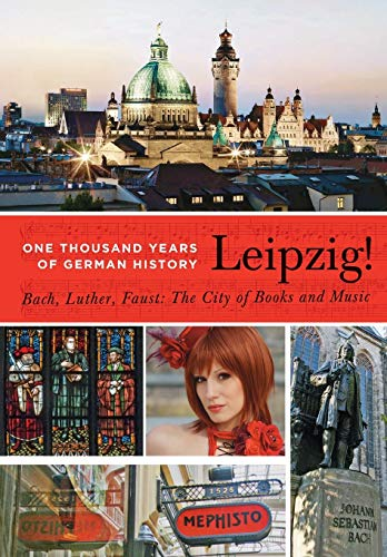 9781935902591: Leipzig!: One Thousand Years of German History - Bach, Luther, Faust: The City of Books and Music