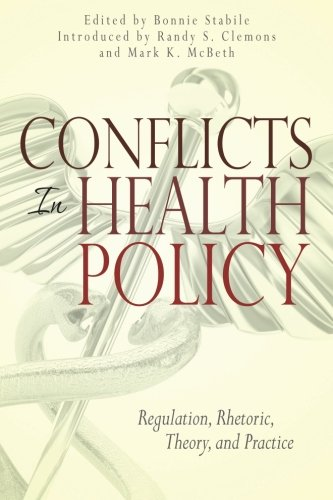 9781935907145: Conflicts in Health Policy: Regulation, Rhetoric, Theory, and Practice