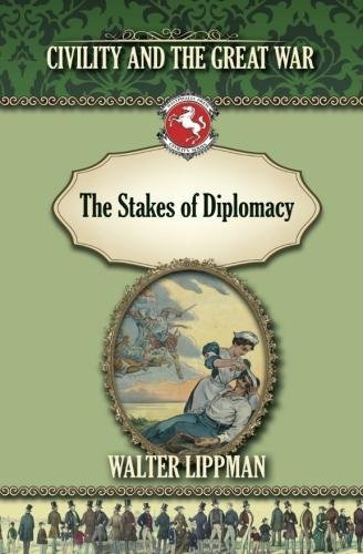 The Stakes of Diplomacy: Civility and the: Lippman, Walter