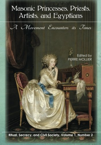 9781935907848: Masonic Princesses, Priests, Artists, and Egyptians: A Movement Encounters its T: Volume 1, Number 2 of Ritual, Secrecy, and Civil Society