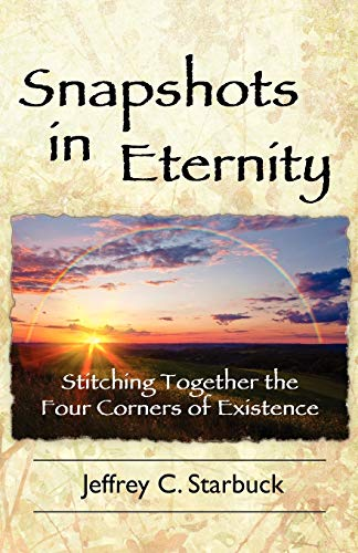 Snapshots in Eternity: Stitching Together the Four: Jeffrey C. Starbuck