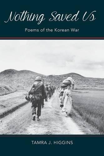 Nothing Saved Us: Poems of the Korean War: Higgins, Tamra J.