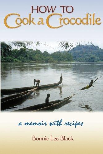 How to Cook a Crocodile: A Memoir with Recipes: Black, Bonnie Lee; Cooper, Martha [Photographer]; ...