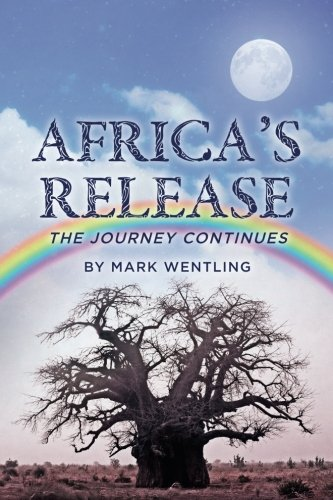 Africa's Release: The Journey Continues (African Triology) (Volume 2): Mark Wentling