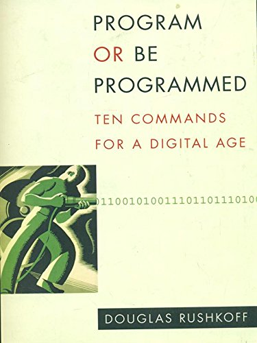9781935928157: Program or be Programmed: Ten Commands for a Digital Age
