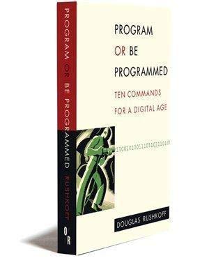 9781935928157: Program or Be Programmed: Ten Commands for a Digital Age