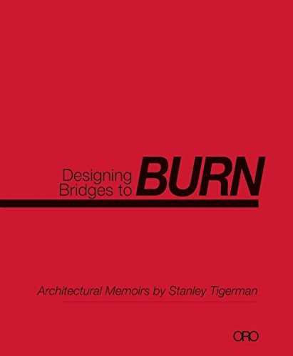 9781935935070: Designing Bridges to BURN: Architectural Memoirs by Stanley Tigerman