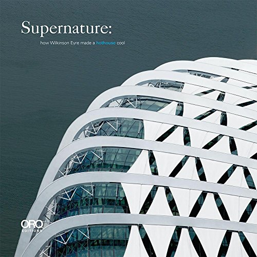 Supernature: How Wilkinson Eyre Made a Hothouse Cool: Wilkinson Eyre Architects