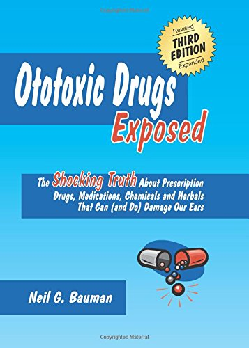 9781935939009: Ototoxic Drugs Exposed (3rd Edition): The Shocking Truth About Prescription Drugs, Medications, Chemicals and Herbals That Can (and Do) Damage Our Ears