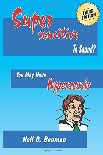Supersensitive to Sound? (3rd Edition): You May Have Hyperacusis (193593905X) by Neil G Bauman
