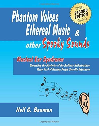 Phantom Voices, Ethereal Music & Other Spooky Sounds (2nd Edition): Musical Ear Syndrome (1935939068) by Neil G. Bauman