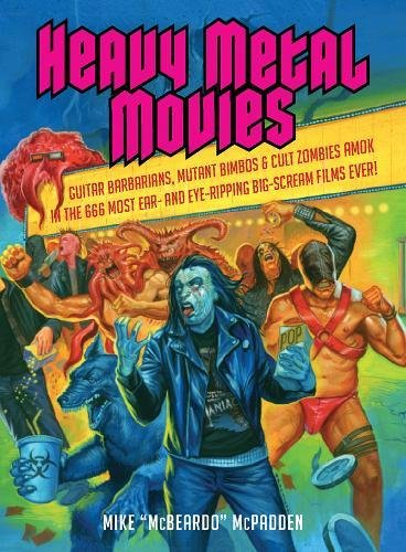 9781935950066: Heavy Metal Movies: Guitar Barbarians, Mutant Bimbos & Cult Zombies Amok in the 666 Most Ear- and Eye-Ripping Big-Scream Films Ever!