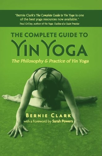 The Complete Guide to Yin Yoga: Clark, Bernie; Clark